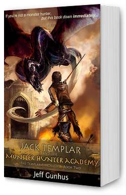 Jack Templar & the Monster Hunter Academy by Jeff Gunhus